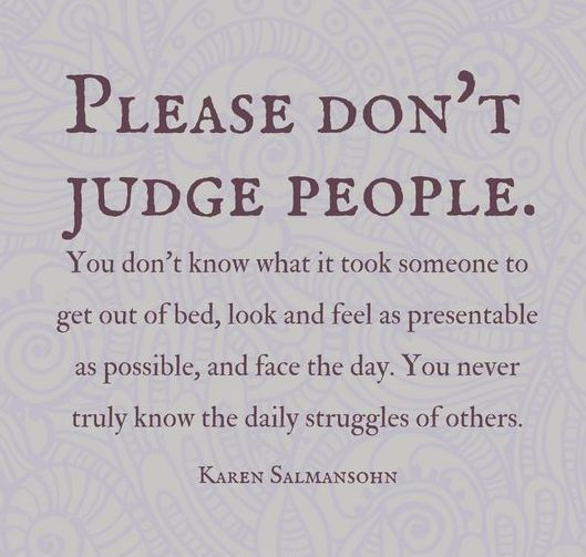 Never Judge Someone Judging People Quotes Judge Quotes Judging People