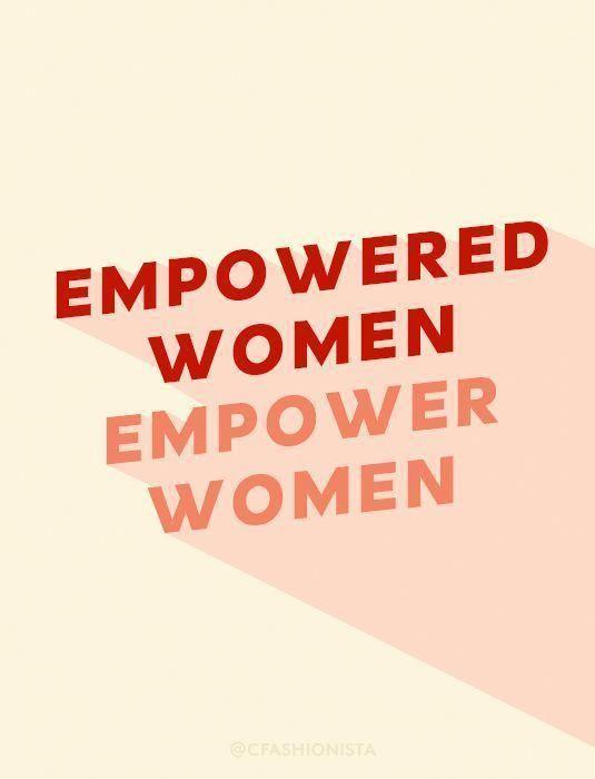 Empowered Women Empower Women Empowerment Women Empowerment Empowering Quotes Feminist Quotes