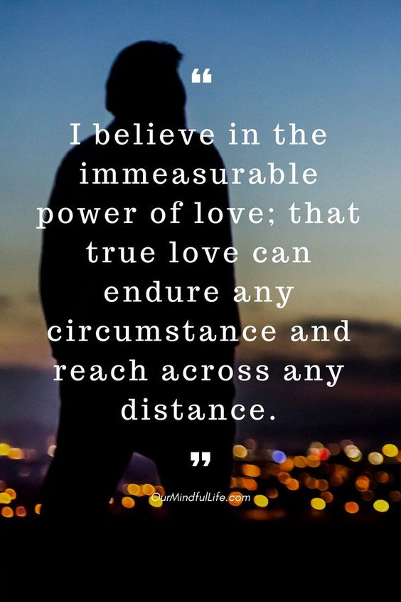 I believe in the immeasurable power of love; that true love can endure any circumstance and reach across any distance. —Steve Maraboli - 26 quotes that prove long distance relationship totally worths it long distance relationship quotes for him/hard long distance relationship quotes/long distance relationship quotes worth it/miss you quotes/love quote/ldr quotes//long distance relationship / long distance relationship quotes/ bittersweet long distance relationship text/ldr quotes boyfriend/sad ldr quotes/cant wait ldr quotes/ldr quotes so true
