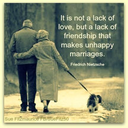 It is not a lack of love but a lack of friendship that makes unhappy marriages.: