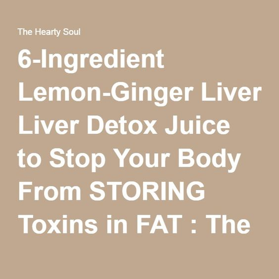6-Ingredient Lemon-Ginger Liver Detox Juice to Stop Your Body From STORING Toxins in FAT : The Hearty Soul