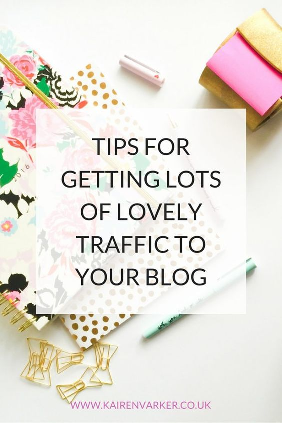Tips For Getting Lots Of Lovely Traffic To Your Blog http://www.kairenvarker.co.uk/tips-getting-lots-lovely-traffic-blog/