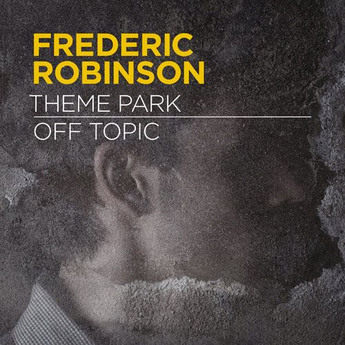 """Frederic Robinson stretches the definition of drum and bass music with his new single """"Theme Park"""" / """"Off Topic"""""""