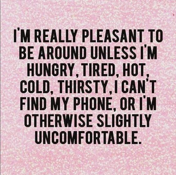I'm really pleasant to be around unless.....