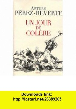 Un jour de col�re (9782020979658) Arturo P�rez-Reverte , ISBN-10: 2020979659  , ISBN-13: 978-2020979658 ,  , tutorials , pdf , ebook , torrent , downloads , rapidshare , filesonic , hotfile , megaupload , fileserve