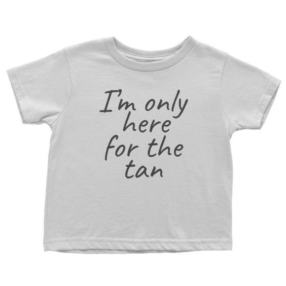 Here For The Tan Infant short sleeve t-shirt