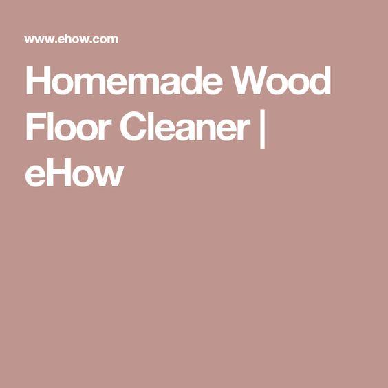 Homemade Wood Floor Cleaner | eHow