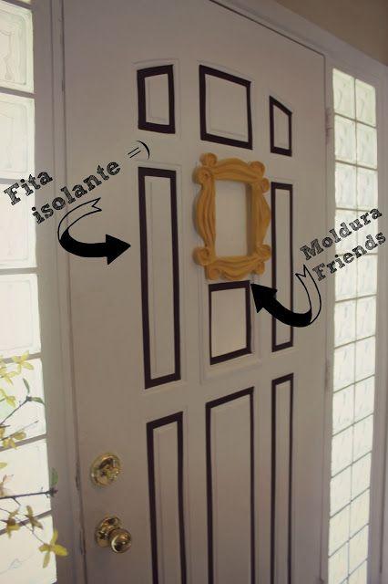 Casa Montada: Decorando a Porta c/ Fita Isolante e Moldura Friends: