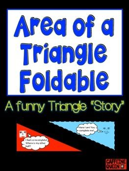 The hardest part about finding the area of triangles is forgetting to divide the area by 2. The main goal of this foldable is to help students visualize that the area of a triangle is HALF the area of a rectangle so that they remember.This foldable represents a funny love triangle because I designed a female half of the triangle who is looking for her other half and the male half says, You complete me!