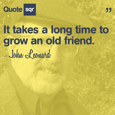 It takes a long time to grow an old friend. - John Leonard #quotesqr #quotes #lovequotes