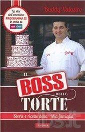 Il boss delle torte. Storie e ricette della «mia famiglia»