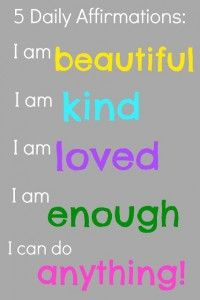 Affirmations can help you have an awesome day and improve self-esteem. These five affirmations help us feel better fast. I am beautiful. I am kind. I am loved. I am enough. With the Lord, I can do anything.