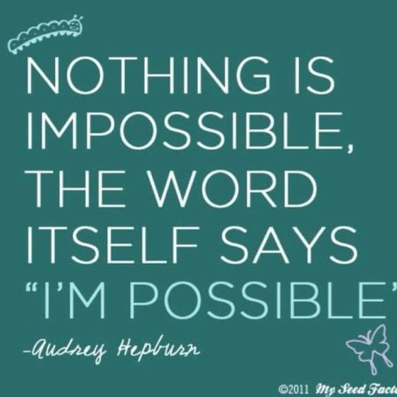 """This is just a great quote all the way around! Can be applied to so many different situations in my life working out, marriage, cancer...nothing is impossible. The word Itself says """"I'm Possible"""".   Love it!"""