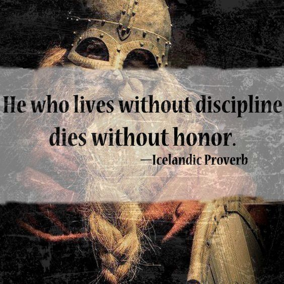 He Who Lives Without Discipline Dies Without Honor Icelandic Proverb Honor Quotes Proverbs Quotes Proverbs