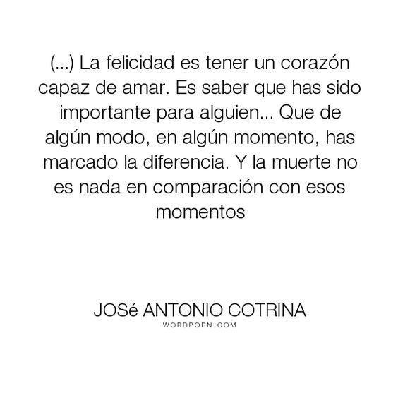 """Jos� Antonio Cotrina - """"(...) La felicidad es tener un coraz�n capaz de amar. Es saber que has sido importante..."""". happiness, fantasy, love, cotrina"""