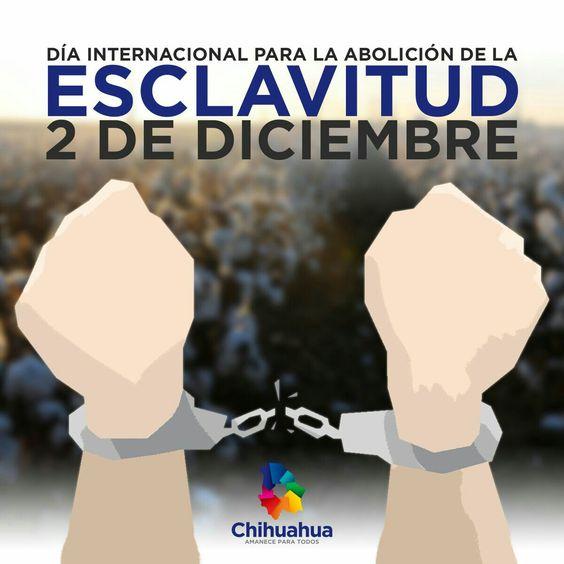 Día internacional para la #abolición de la #esclavitud. #gobiernotransversal #gobiernodechihuahua #cuu #chihuahuamx