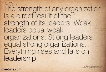 organisations need strong leaders and strong Leaders need to keep the end result in mind a leader's vision needs to be strong enough to carry them through to the end otherwise they will stop short of their goals.
