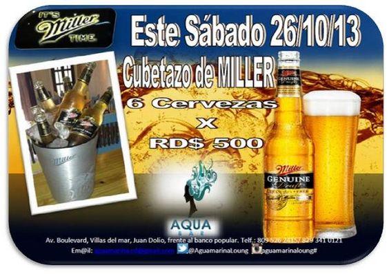 Especial #CubetazoMiller 6 Cervezas por RD$ 500 este sábado 26/10/13 @AguamarinaLoung
