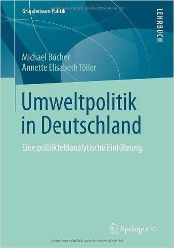 Umweltpolitik in Deutschland: Eine politikfeldanalytische Einführung Grundwissen Politik: Amazon.de: Michael Böcher, Annette Elisabeth Töller: Bücher