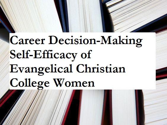 Dahlvig Jolyn E Career Decision Making Self Efficacy Of Evangelical Christian College Women Rhetorical Analysi Oregon State University Dissertations Dissertation