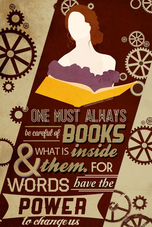 One must always be careful of book & what's inside them. For words have the power to change us.