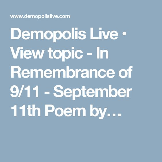 Demopolis Live • View topic - In Remembrance of 9/11 - September 11th Poem by…