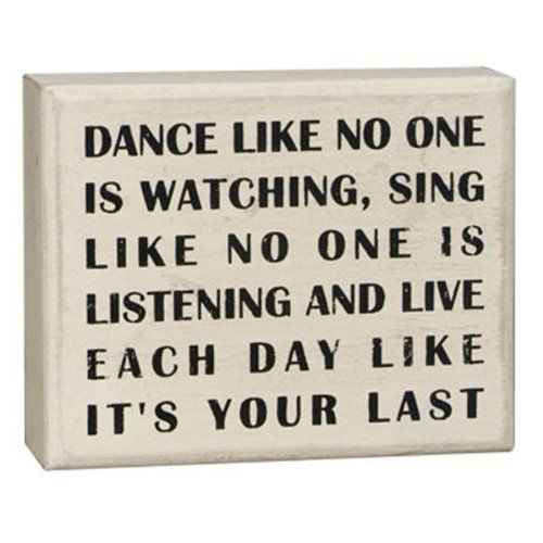 """Primitives By Kathy White Box Sign, Dance Like by Primitives By Kathy. $8.43. Wonderful gift item. Made of wood. Can freestand on tabletop or hang for wall display. This sign reads """"dance like no one is watching, sing like no one is listening and live each day like it's your last."""" primitives by kathy is a leader in quality and desigin of decorative signs."""