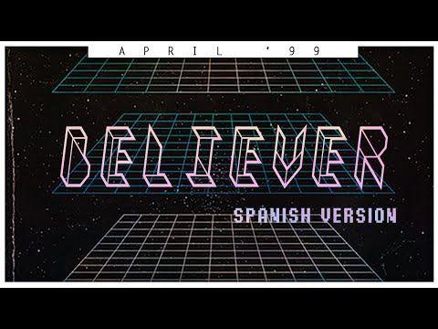 Imagine Dragons Believer Spanish Version April 99 Youtube Believer Imagine Dragons Imagine Dragons Songs