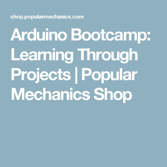 Arduino Bootcamp Learning Through Projects Popular Mechanics Shop Arduino Popular Mechanics Mechanic Shop