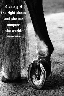 """""""Give a girl the right shoes and she can conquer the world."""" ~ Marilyn Monroe #horse #equestrian"""