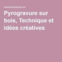 Pyrogravure sur bois, Technique et idées créatives
