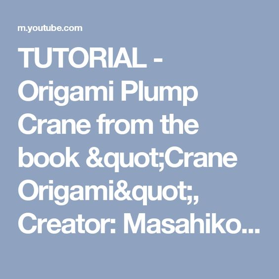 "TUTORIAL - Origami Plump Crane from the book ""Crane Origami"", Creator: Masahiko Ogawa - YouTube"