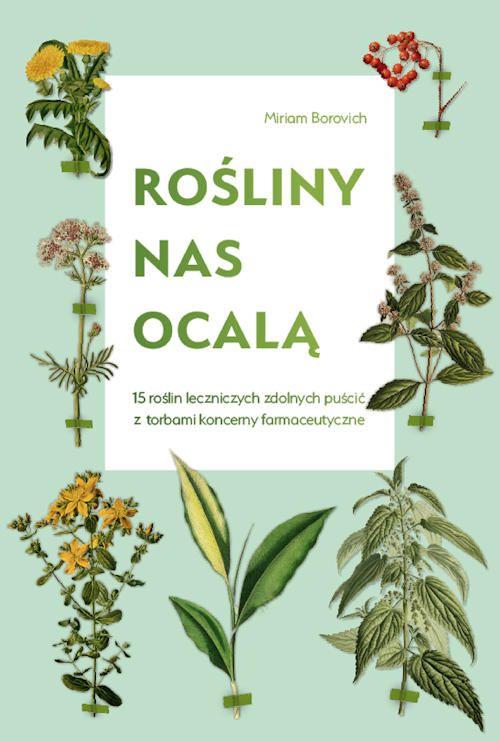 Rosliny Nas Ocala Miriam Borovich Recenzje Ksiazek Z Kazdej Polki Moznaprzeczytac Pl Herbs Herbalism Good Books