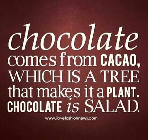 Chocolate comes from cacao, which is a tree that makes it a plant. Chocolate is Salad