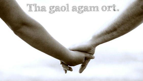 """I love you"" in Scottish Gaelic (pronounced ""hah ga-uhl ahkuhm orrst"") - Found via Buzzfeed"