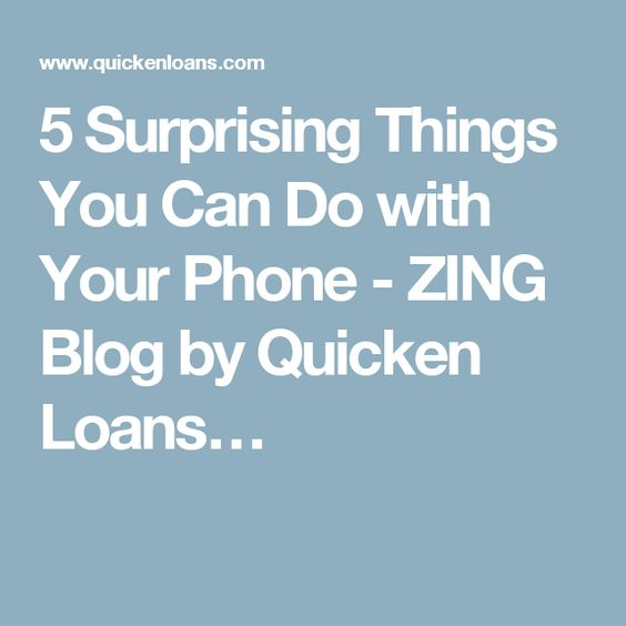 5 Surprising Things You Can Do with Your Phone - ZING Blog by Quicken Loans…