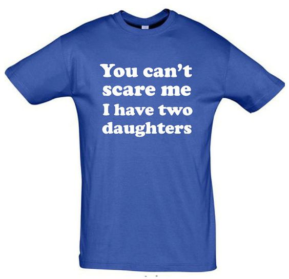 You can 39 t scare me i have two daughters birthday gift for for Gift ideas for dads birthday from daughter