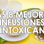 Las 8 mejores infusiones desintoxicantes