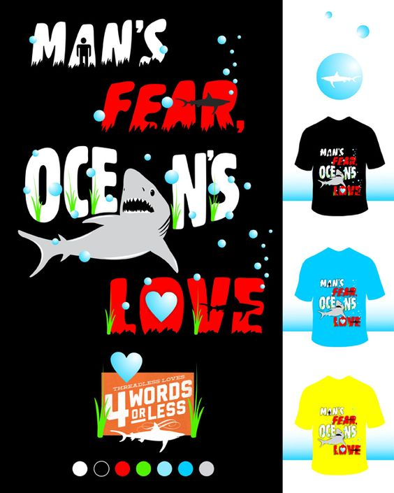 """I created """"Man's Fear, Ocean's Love"""" for people to catch a glimpse of how  mankind fears the aggressiveness and dangers of sharks even though they are  part of nature and are loved by their habitat, thus oceans. Hope this concept  for """"Threadless Loves 4 Words"""" is well understood. I will really Apprecite  your votes for this design.Thanks."""