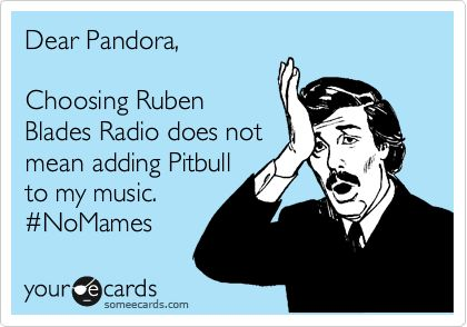 Dear Pandora, Choosing Ruben Blades Radio does not mean adding Pitbull to my music. #NoMames.