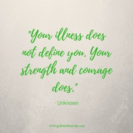 Your illness does not define you. Your strength and courage does.- - Unknown - Inspirational Mental Health Awareness Quotes #quotes #quote #happyquotes #postivequotes #inspirationalquotes