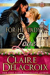 For His Lady's Love, #3 in the Rose series of medieval romances by Claire Delacroix