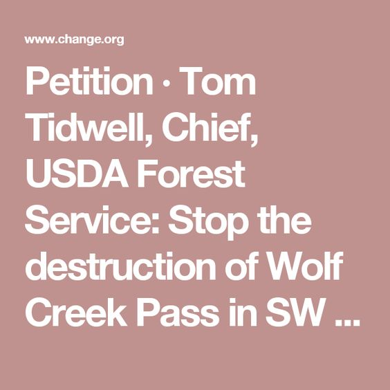 Petition · Tom Tidwell, Chief, USDA Forest Service: Stop the destruction of Wolf Creek Pass in SW Colorado · Change.org