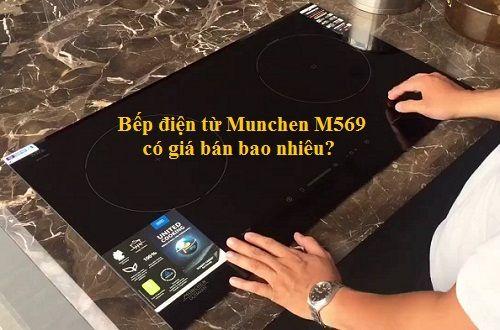 Bếp điện từ Munchen M569 có giá bán bao nhiêu