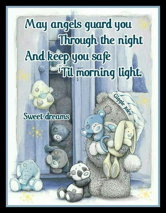 May angels guard you through the night and keep you safe til morning light