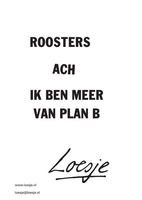 Roosters; ach ik ben meer van plan B   Loesje   Onderwijs posters, Poster,  Onderwijs