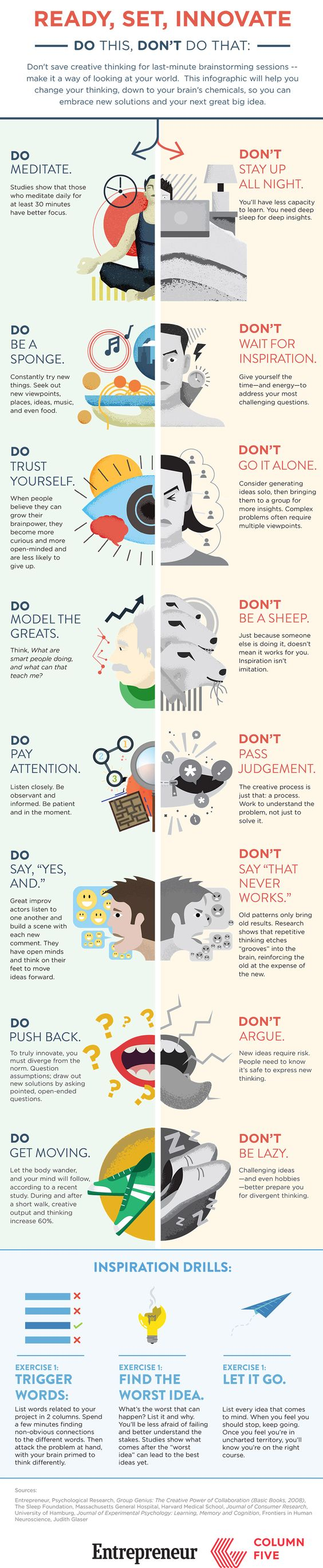 You know those days where you're just running around, and once it's time to sit down for a brainstorm session your brain just seems to freeze and nothing creative comes out? This infographic by entrepeneur.com offers some great do's and don'ts on how to improve your creativity. The do's are awesome: they encourage you to be aware of your surroundings and explore the world. So you're not only getting tips on how to improve your creativity but also on how to live consciously!
