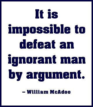 It is impossible to defeat an ignorant man by argument. # ...