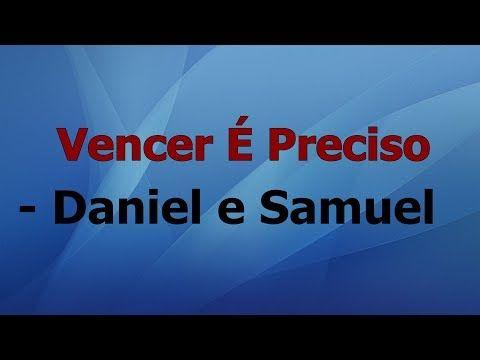 Vencer E Preciso Daniel E Samuel Voz E Letra Youtube Com