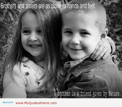Cute Brother And Sister Quotes New Brothers And Sisters Are As Close As Hands And Feet Sisters